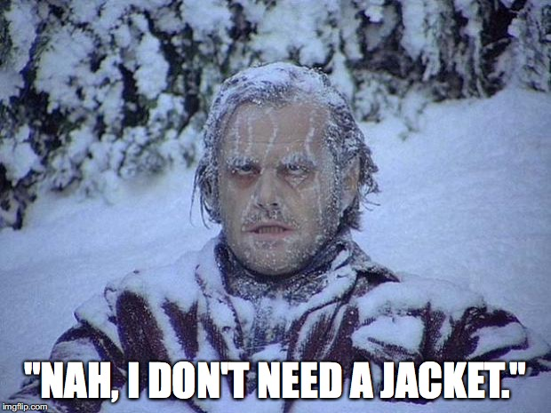 "Jack Nicholson The Shining Snow Meme | ""NAH, I DON'T NEED A JACKET."" 