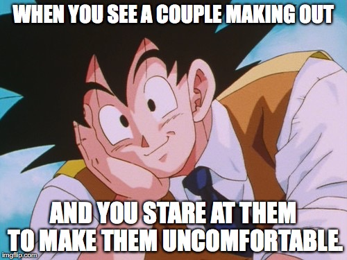 Condescending Goku | WHEN YOU SEE A COUPLE MAKING OUT AND YOU STARE AT THEM TO MAKE THEM UNCOMFORTABLE. | image tagged in memes,condescending goku | made w/ Imgflip meme maker
