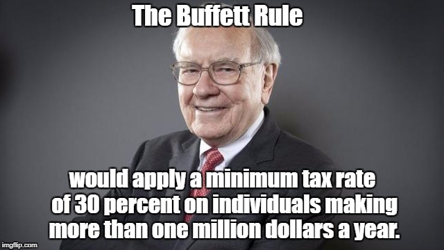 The Buffett Rule would apply a minimum tax rate of 30 percent on individuals making more than one million dollars a year.   made w/ Imgflip meme maker