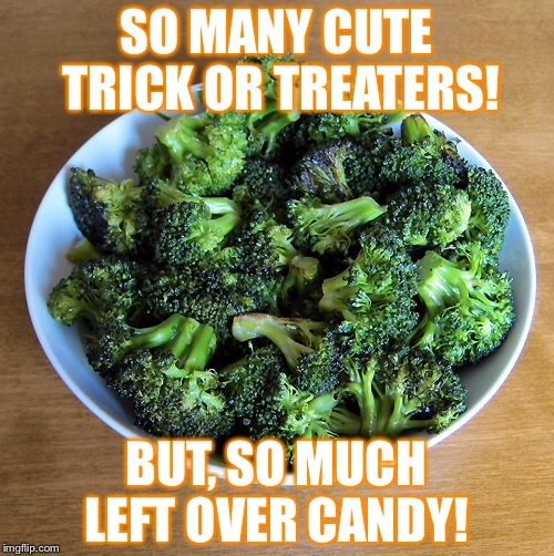 Trick or Treat? | SO MANY CUTE TRICK OR TREATERS! BUT, SO MUCH LEFT OVER CANDY! | image tagged in halloween,funny memes,kids | made w/ Imgflip meme maker