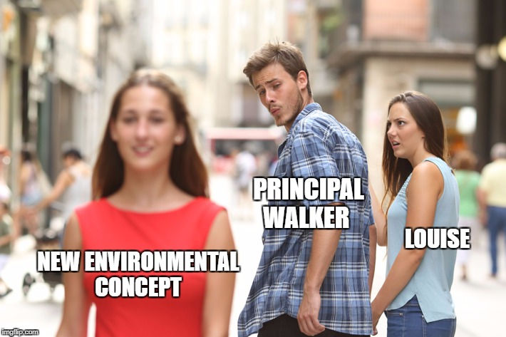 VCE English Exam 2017 | PRINCIPAL WALKER NEW ENVIRONMENTAL CONCEPT LOUISE | image tagged in memes | made w/ Imgflip meme maker