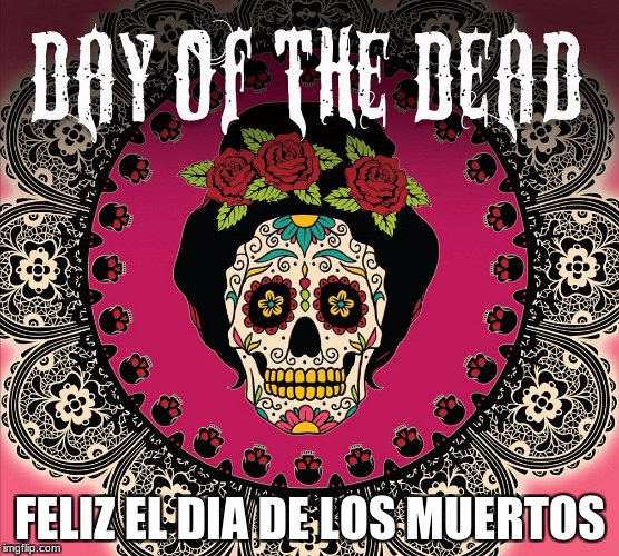 FELIZ EL DIA DE LOS MUERTOS | image tagged in day of the dead 2 | made w/ Imgflip meme maker