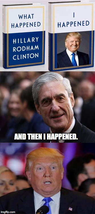 Robert Muller: Making America Great Again | AND THEN I HAPPENED. | image tagged in trump russia collusion,donald trump,robert mueller,impeachment | made w/ Imgflip meme maker