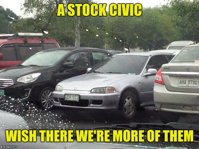 Just saw this at a parking lot... | A STOCK CIVIC WISH THERE WE'RE MORE OF THEM | image tagged in car,cars,civic,stock,92,si | made w/ Imgflip meme maker