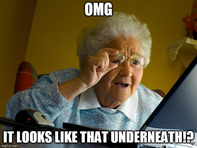Grandma Finds The Internet Meme | OMG IT LOOKS LIKE THAT UNDERNEATH!? | image tagged in memes,grandma finds the internet | made w/ Imgflip meme maker