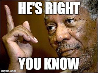 HE'S RIGHT YOU KNOW | made w/ Imgflip meme maker