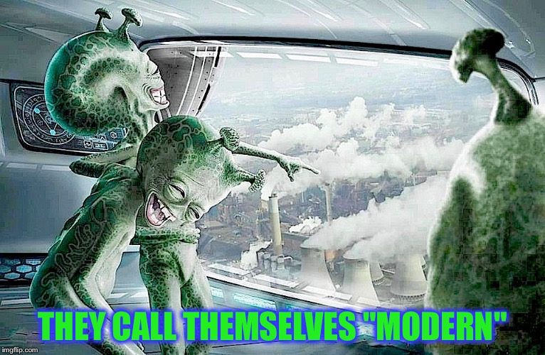 "Laughing Aliens | THEY CALL THEMSELVES ""MODERN"" 