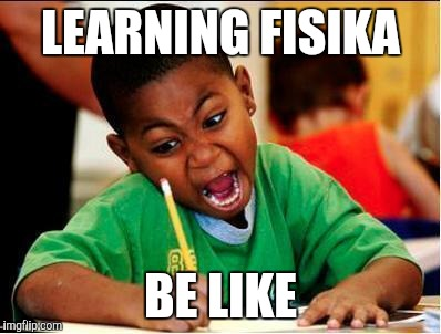 LEARNING FISIKA BE LIKE | image tagged in study | made w/ Imgflip meme maker
