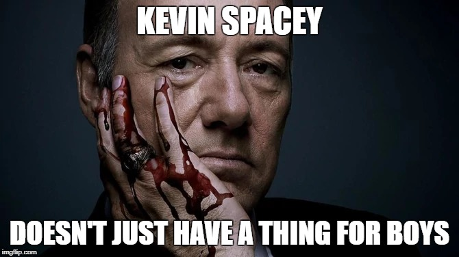 Leave some spacey for Jesus | KEVIN SPACEY DOESN'T JUST HAVE A THING FOR BOYS | image tagged in memes,funny,kevin spacey,nsfw,rape,period | made w/ Imgflip meme maker