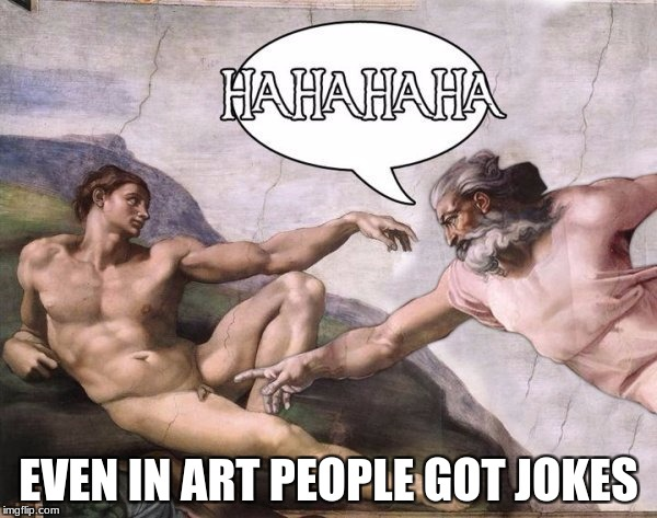 Art Week Oct 30 - Nov 5, A JBmemegeek & Sir_Unknown event | EVEN IN ART PEOPLE GOT JOKES | image tagged in sir_unknown,jbmemegeek,funny,men | made w/ Imgflip meme maker