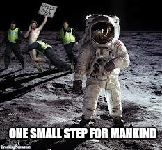ONE SMALL STEP FOR MANKIND | made w/ Imgflip meme maker