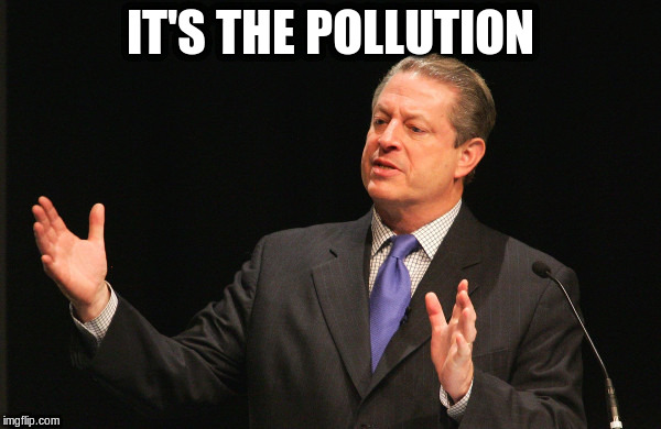 IT'S THE POLLUTION | made w/ Imgflip meme maker