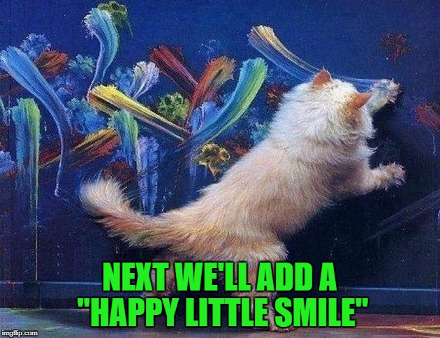 "Eat your heart out Bob Ross! Art Week Oct 30 - Nov 5, A JBmemegeek & Sir_Unknown event | NEXT WE'LL ADD A ""HAPPY LITTLE SMILE"" 