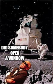 DID SOMEBODY OPEN A WINDOW | made w/ Imgflip meme maker
