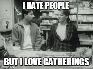 I HATE PEOPLE BUT I LOVE GATHERINGS | made w/ Imgflip meme maker