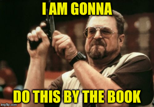 Am I The Only One Around Here Meme | I AM GONNA DO THIS BY THE BOOK | image tagged in memes,am i the only one around here | made w/ Imgflip meme maker
