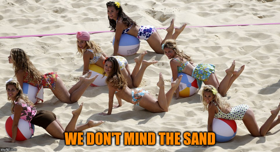 WE DON'T MIND THE SAND | made w/ Imgflip meme maker