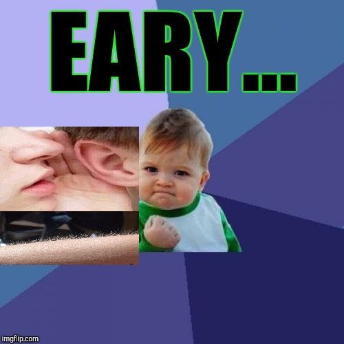 Success Kid Meme | EARY... | image tagged in memes,success kid | made w/ Imgflip meme maker