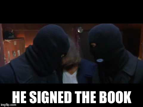 HE SIGNED THE BOOK | made w/ Imgflip meme maker