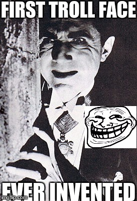 Dracula's Troll Face | FIRST TROLL FACE EVER INVENTED | image tagged in dracula,first,troll face,ever,invented | made w/ Imgflip meme maker