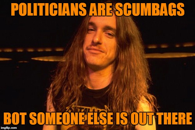 POLITICIANS ARE SCUMBAGS BOT SOMEONE ELSE IS OUT THERE | made w/ Imgflip meme maker