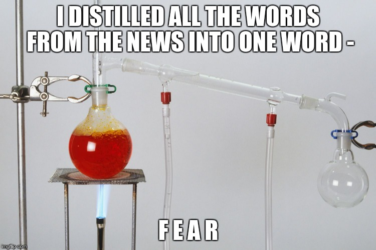 PROPER GANDER AT PROPAGANDA | I DISTILLED ALL THE WORDS FROM THE NEWS INTO ONE WORD - F E A R | image tagged in bbc,news,media,propaganda | made w/ Imgflip meme maker