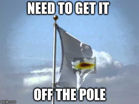 NEED TO GET IT OFF THE POLE | made w/ Imgflip meme maker