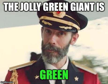 According to the Valley. | THE JOLLY GREEN GIANT IS GREEN | image tagged in della reece,the green giant,gobbler,fence gonad,injury meme | made w/ Imgflip meme maker
