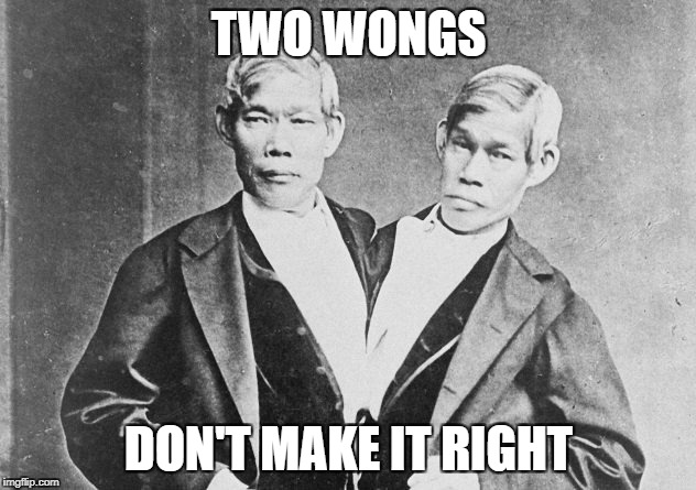 TWO WONGS DON'T MAKE IT RIGHT | made w/ Imgflip meme maker