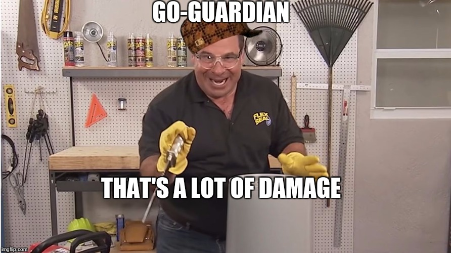 Phil Swift That's A Lotta Damage (Flex Tape/Seal) | GO-GUARDIAN THAT'S A LOT OF DAMAGE | image tagged in phil swift that's a lotta damage flex tape/seal,scumbag | made w/ Imgflip meme maker