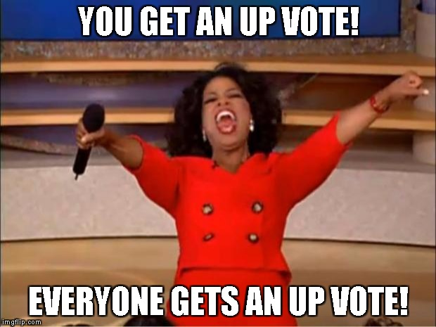 Oprah You Get A Meme | YOU GET AN UP VOTE! EVERYONE GETS AN UP VOTE! | image tagged in memes,oprah you get a | made w/ Imgflip meme maker