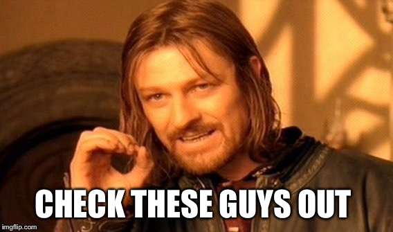 One Does Not Simply Meme | CHECK THESE GUYS OUT | image tagged in memes,one does not simply | made w/ Imgflip meme maker