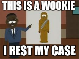 THIS IS A WOOKIE I REST MY CASE | made w/ Imgflip meme maker