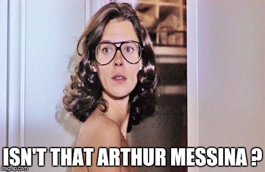 Jobeth Williams | ISN'T THAT ARTHUR MESSINA ? | image tagged in jobeth williams | made w/ Imgflip meme maker