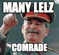 MANY LELZ COMRADE | image tagged in memes,stalin smile,russian,russia,funny,lel | made w/ Imgflip meme maker
