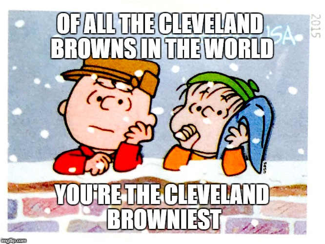 Cleveland Browns after AJ McCarron trade debacle | OF ALL THE CLEVELAND BROWNS IN THE WORLD YOU'RE THE CLEVELAND BROWNIEST | image tagged in charlie brown,nfl,cleveland browns | made w/ Imgflip meme maker