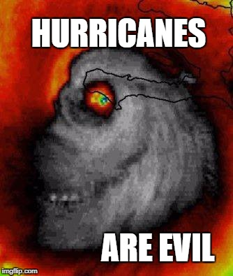 Hurricane Matthew | HURRICANES ARE EVIL | image tagged in hurricane matthew | made w/ Imgflip meme maker