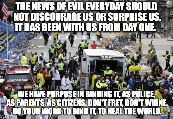 Heal the world | THE NEWS OF EVIL EVERYDAY SHOULD NOT DISCOURAGE US OR SURPRISE US. IT HAS BEEN WITH US FROM DAY ONE. WE HAVE PURPOSE IN BINDING IT, AS POLIC | image tagged in bombing,nyc | made w/ Imgflip meme maker