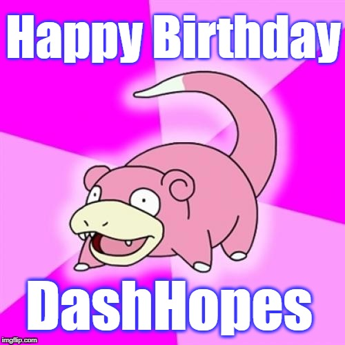 Slowpoke Meme | Happy Birthday DashHopes | image tagged in memes,slowpoke | made w/ Imgflip meme maker