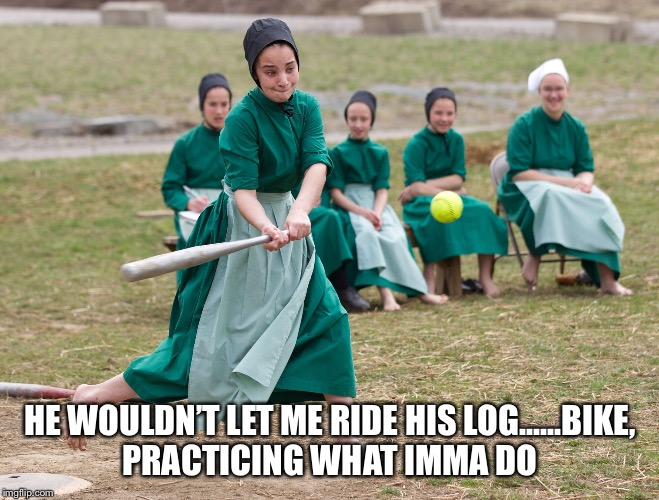 HE WOULDN'T LET ME RIDE HIS LOG......BIKE, PRACTICING WHAT IMMA DO | made w/ Imgflip meme maker