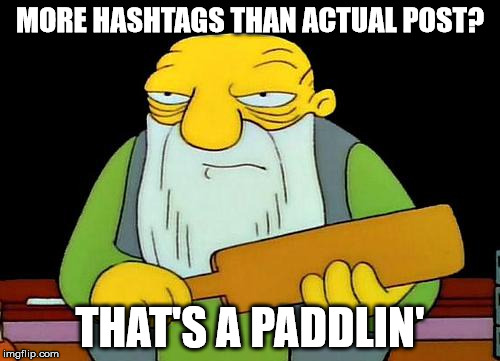 That's a paddlin' Meme | MORE HASHTAGS THAN ACTUAL POST? THAT'S A PADDLIN' | image tagged in memes,that's a paddlin' | made w/ Imgflip meme maker
