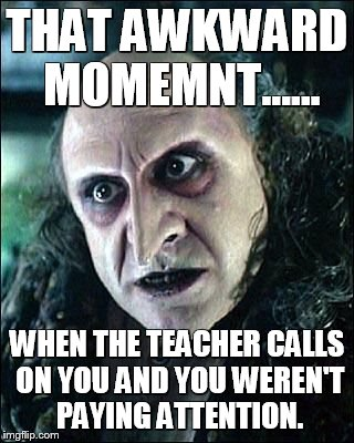 THAT AWKWARD MOMEMNT...... WHEN THE TEACHER CALLS ON YOU AND YOU WEREN'T PAYING ATTENTION. | image tagged in villain,school,batman,unhelpful high school teacher,movies | made w/ Imgflip meme maker