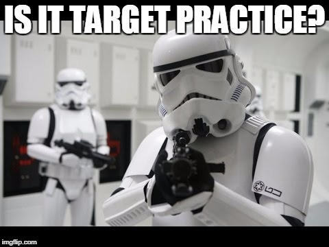 IS IT TARGET PRACTICE? | made w/ Imgflip meme maker