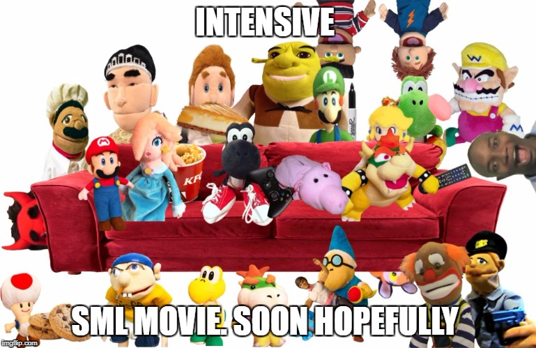 INTENSIVE; SML MOVIE. SOON HOPEFULLY | image tagged in sml | made w/ Imgflip meme maker