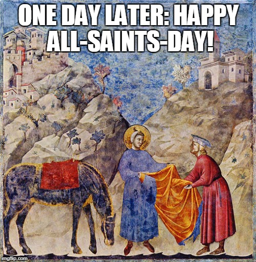 ONE DAY LATER: HAPPY ALL-SAINTS-DAY! | made w/ Imgflip meme maker
