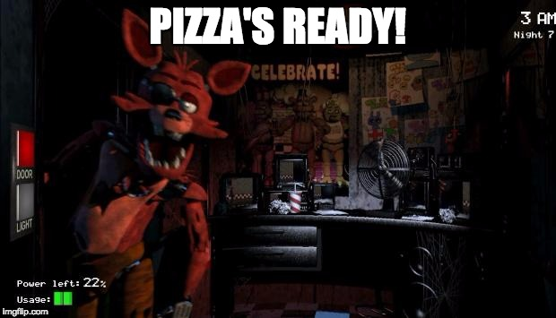 Foxy Five Nights at Freddy's | PIZZA'S READY! | image tagged in foxy five nights at freddy's | made w/ Imgflip meme maker
