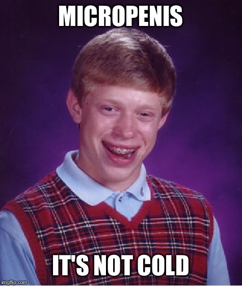 Bad Luck Brian Meme | MICROP**IS IT'S NOT COLD | image tagged in memes,bad luck brian | made w/ Imgflip meme maker