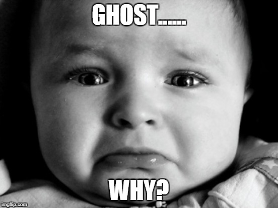 GHOST...... WHY? | made w/ Imgflip meme maker