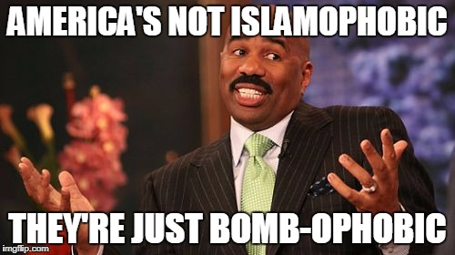Steve Harvey Meme | AMERICA'S NOT ISLAMOPHOBIC THEY'RE JUST BOMB-OPHOBIC | image tagged in memes,steve harvey | made w/ Imgflip meme maker