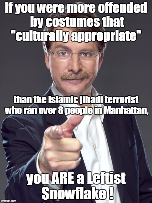 "Jeff Foxworthy  | If you were more offended by costumes that ""culturally appropriate"" you ARE a Leftist Snowflake ! than the Islamic jihadi terrorist who ran  